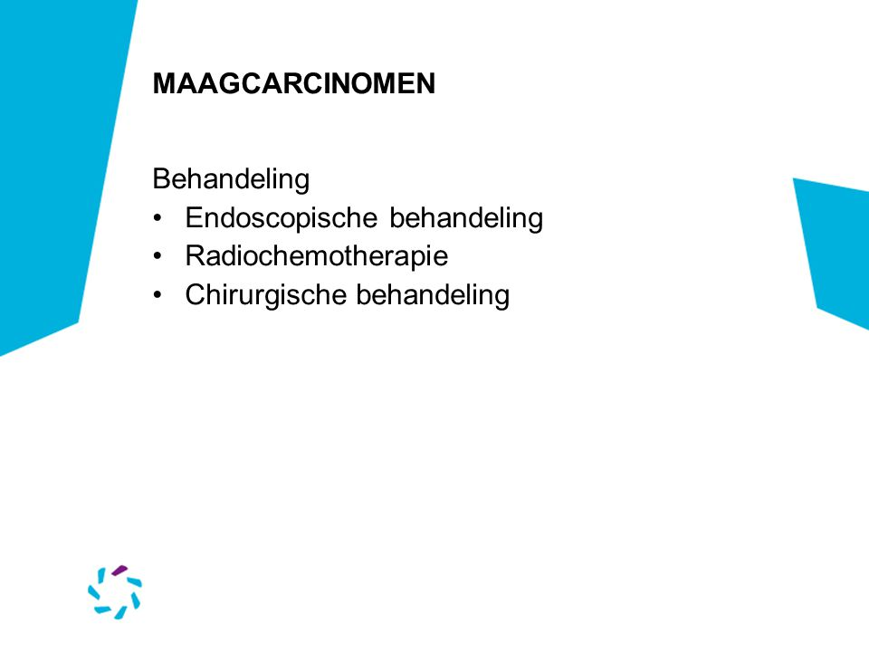 MAAGCARCINOMEN Behandeling Endoscopische behandeling Radiochemotherapie Chirurgische behandeling