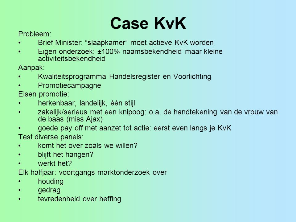 Case KvK Probleem: Brief Minister: slaapkamer moet actieve KvK worden. Eigen onderzoek: ±100% naamsbekendheid maar kleine activiteitsbekendheid.