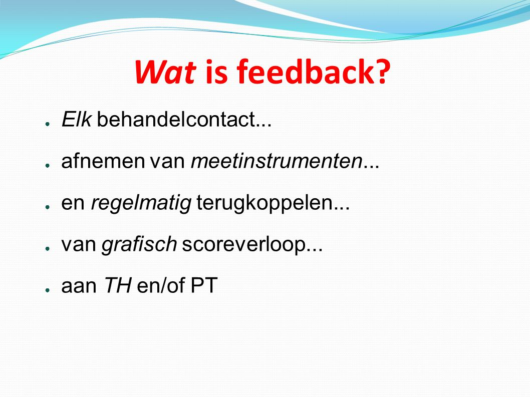 Wat is feedback Elk behandelcontact...