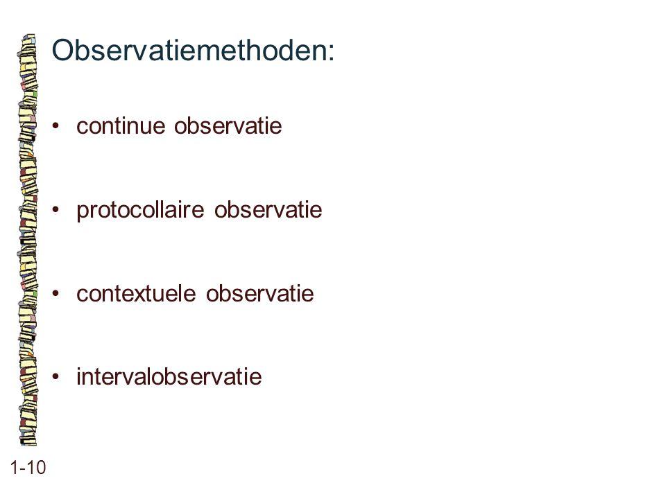 Observatiemethoden: • continue observatie • protocollaire observatie
