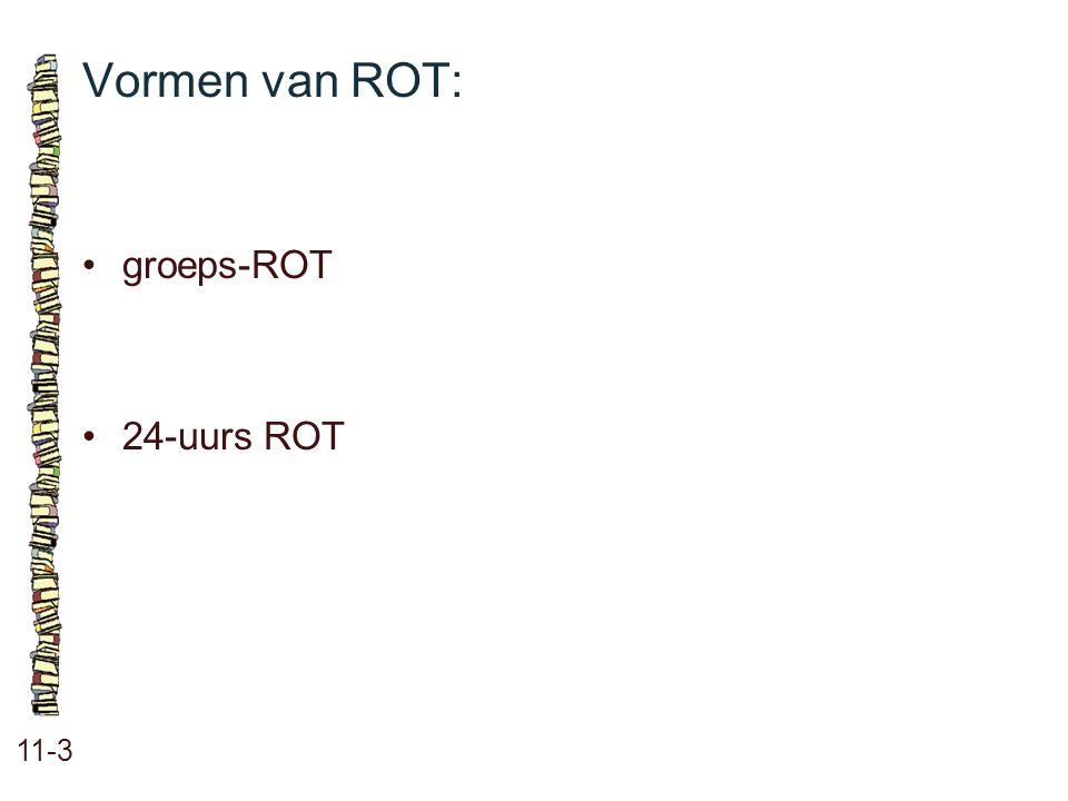 Vormen van ROT: • groeps-ROT • 24-uurs ROT 11-3