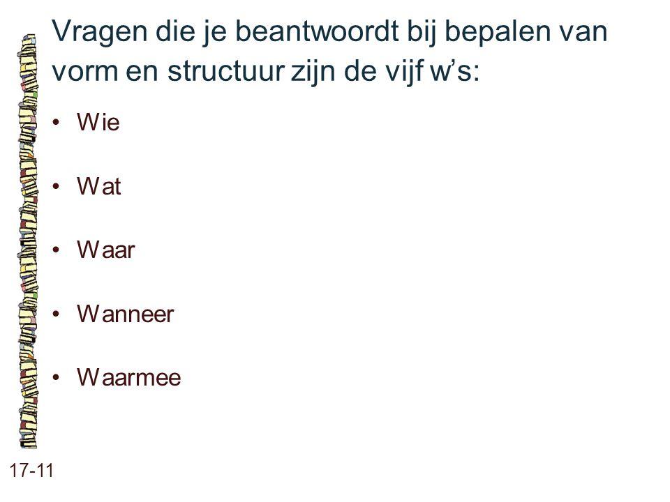 Vragen die je beantwoordt bij bepalen van vorm en structuur zijn de vijf w's: