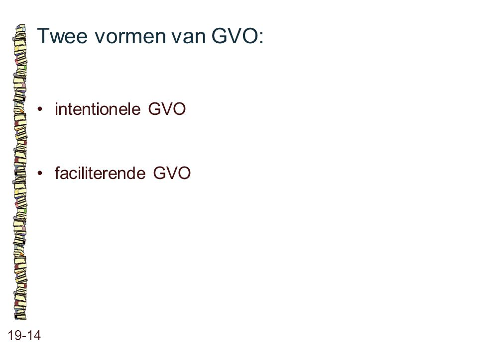 Twee vormen van GVO: • intentionele GVO • faciliterende GVO 19-14