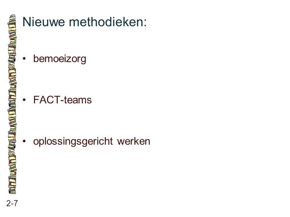 Nieuwe methodieken: • bemoeizorg • FACT-teams