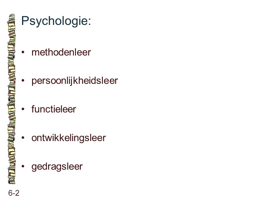 Psychologie: • methodenleer • persoonlijkheidsleer • functieleer