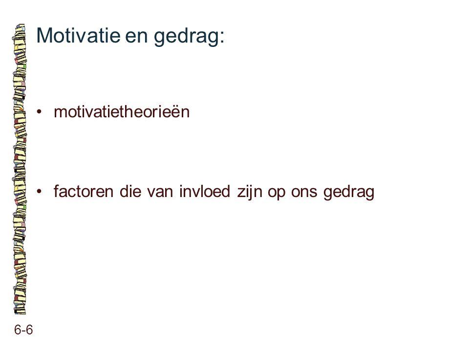 Motivatie en gedrag: • motivatietheorieën