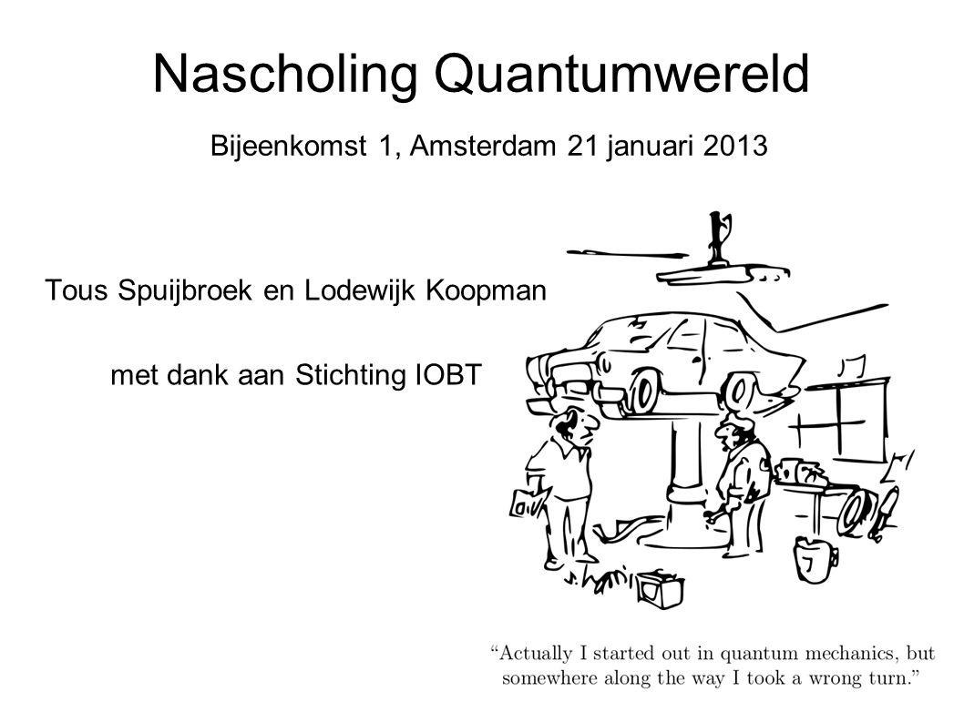 Nascholing Quantumwereld Bijeenkomst 1, Amsterdam 21 januari 2013