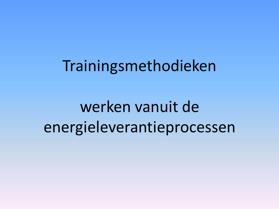 Trainingsmethodieken werken vanuit de energieleverantieprocessen