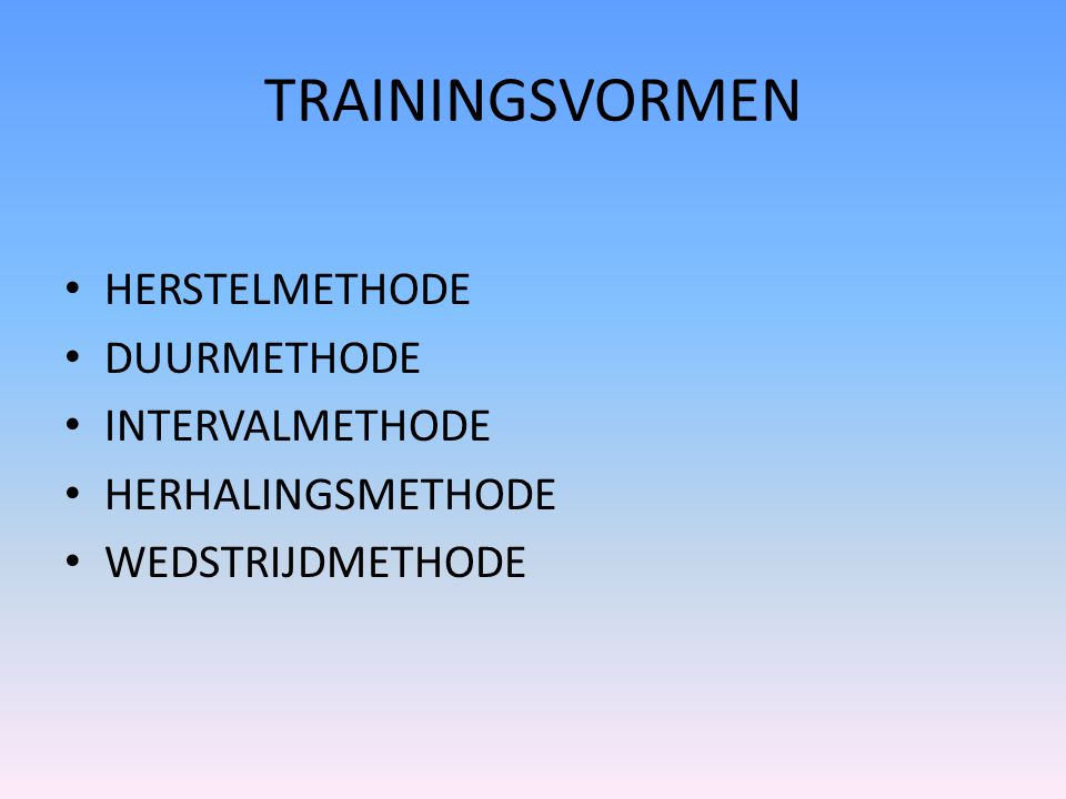 TRAININGSVORMEN HERSTELMETHODE DUURMETHODE INTERVALMETHODE