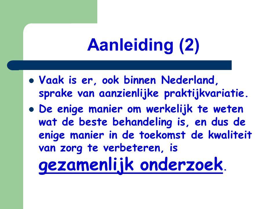Aanleiding (2) Vaak is er, ook binnen Nederland, sprake van aanzienlijke praktijkvariatie.
