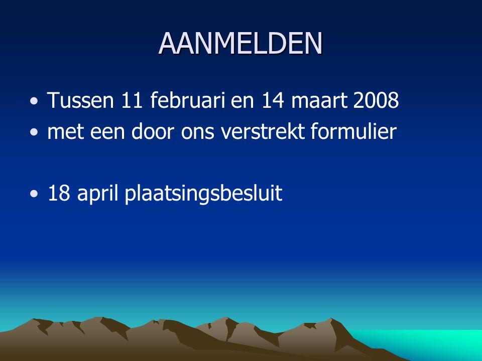 AANMELDEN Tussen 11 februari en 14 maart 2008