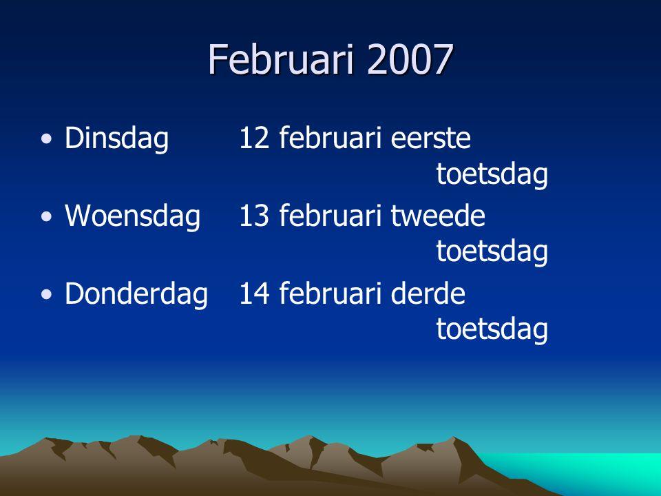 Februari 2007 Dinsdag 12 februari eerste toetsdag