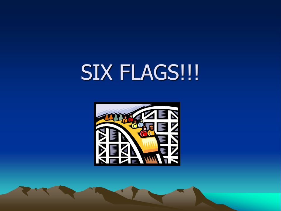 SIX FLAGS!!!