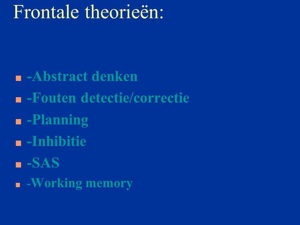 Frontale theorieën: -Abstract denken -Fouten detectie/correctie