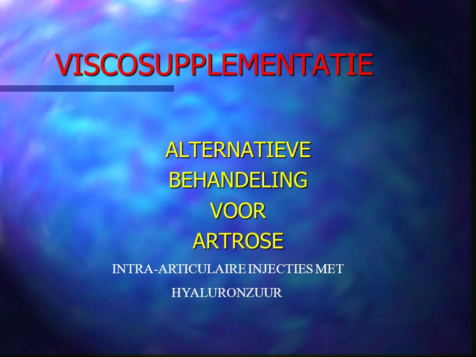 VISCOSUPPLEMENTATIE ALTERNATIEVE BEHANDELING VOOR ARTROSE