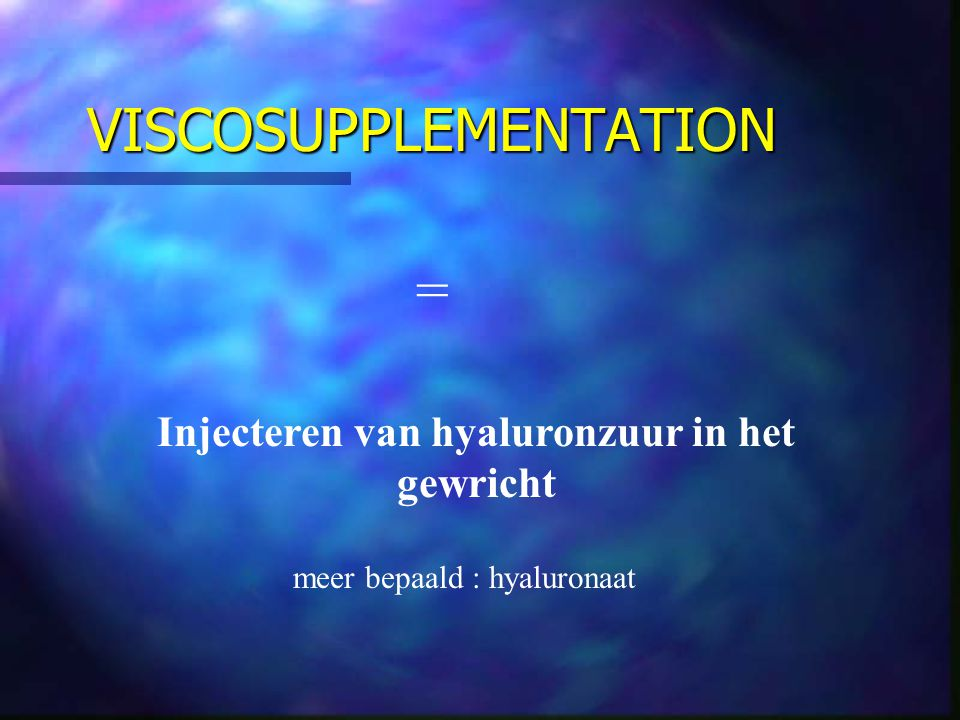 VISCOSUPPLEMENTATION