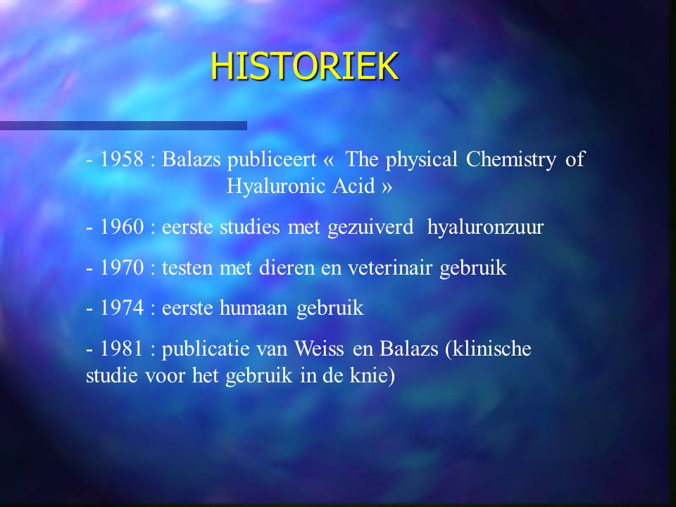 HISTORIEK 1958 : Balazs publiceert « The physical Chemistry of Hyaluronic Acid » 1960 : eerste studies met gezuiverd hyaluronzuur.