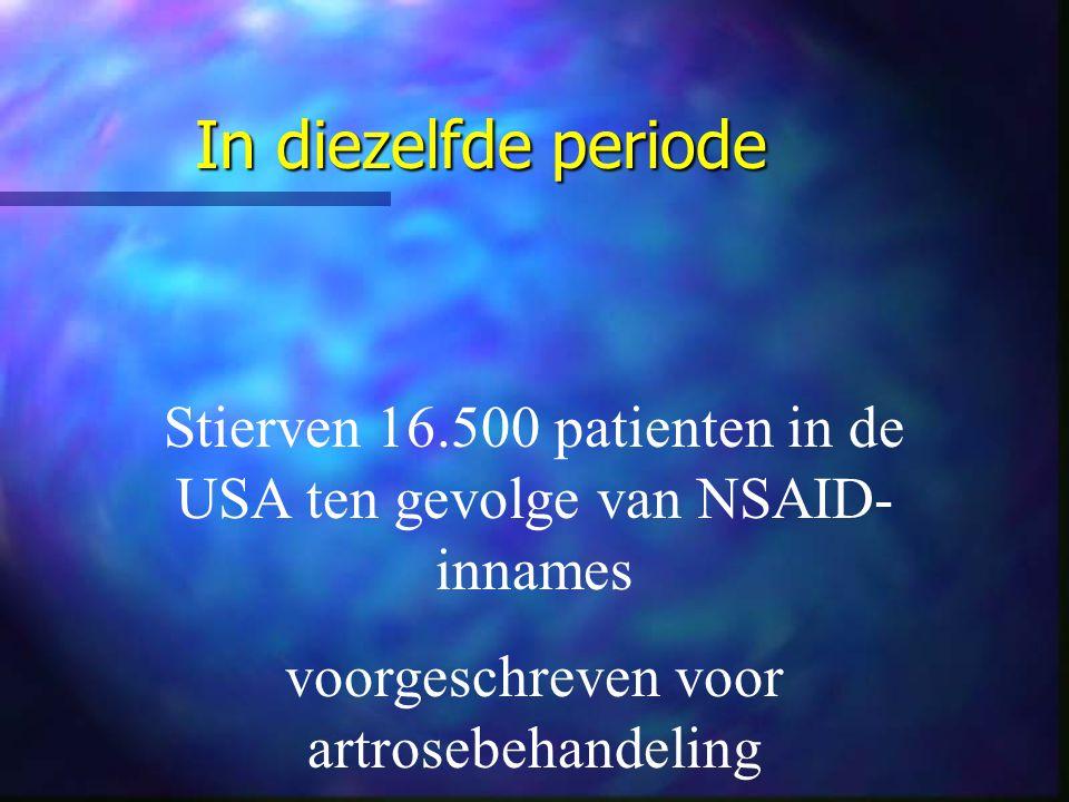 In diezelfde periode Stierven 16.500 patienten in de USA ten gevolge van NSAID-innames.