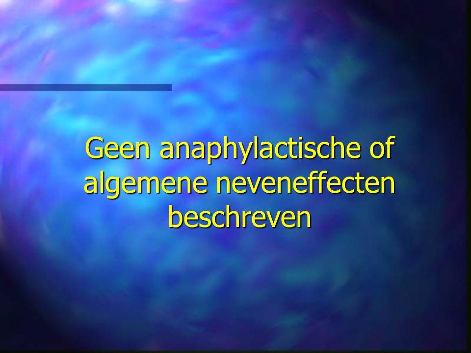 Geen anaphylactische of algemene neveneffecten beschreven