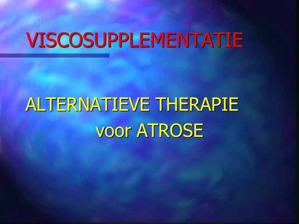 VISCOSUPPLEMENTATIE ALTERNATIEVE THERAPIE voor ATROSE