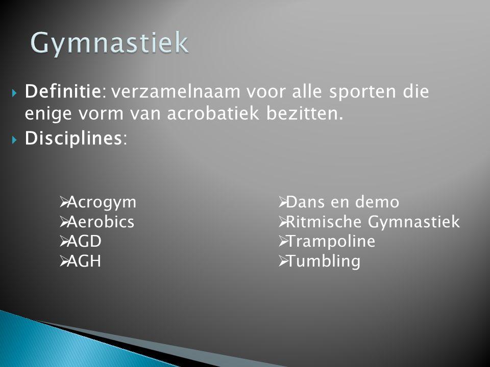 Gymnastiek Definitie: verzamelnaam voor alle sporten die enige vorm van acrobatiek bezitten. Disciplines: