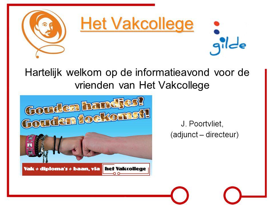 Het Vakcollege Hartelijk welkom op de informatieavond voor de vrienden van Het Vakcollege. J. Poortvliet,