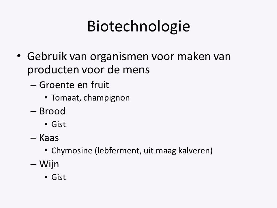 Biotechnologie Gebruik van organismen voor maken van producten voor de mens. Groente en fruit. Tomaat, champignon.