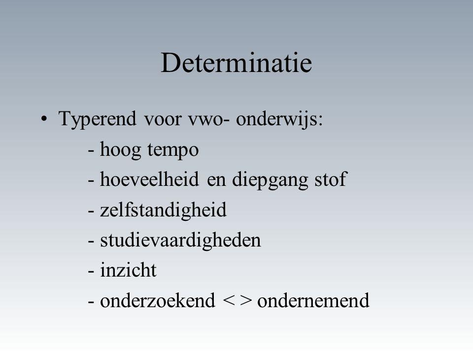 Determinatie Typerend voor vwo- onderwijs: - hoog tempo
