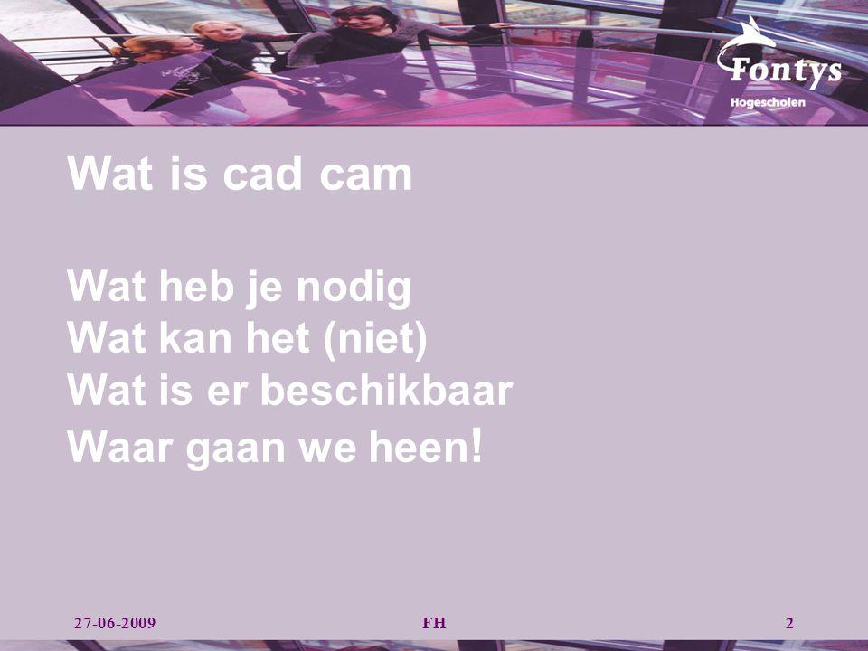 Wat is cad cam Wat heb je nodig Wat kan het (niet) Wat is er beschikbaar Waar gaan we heen!