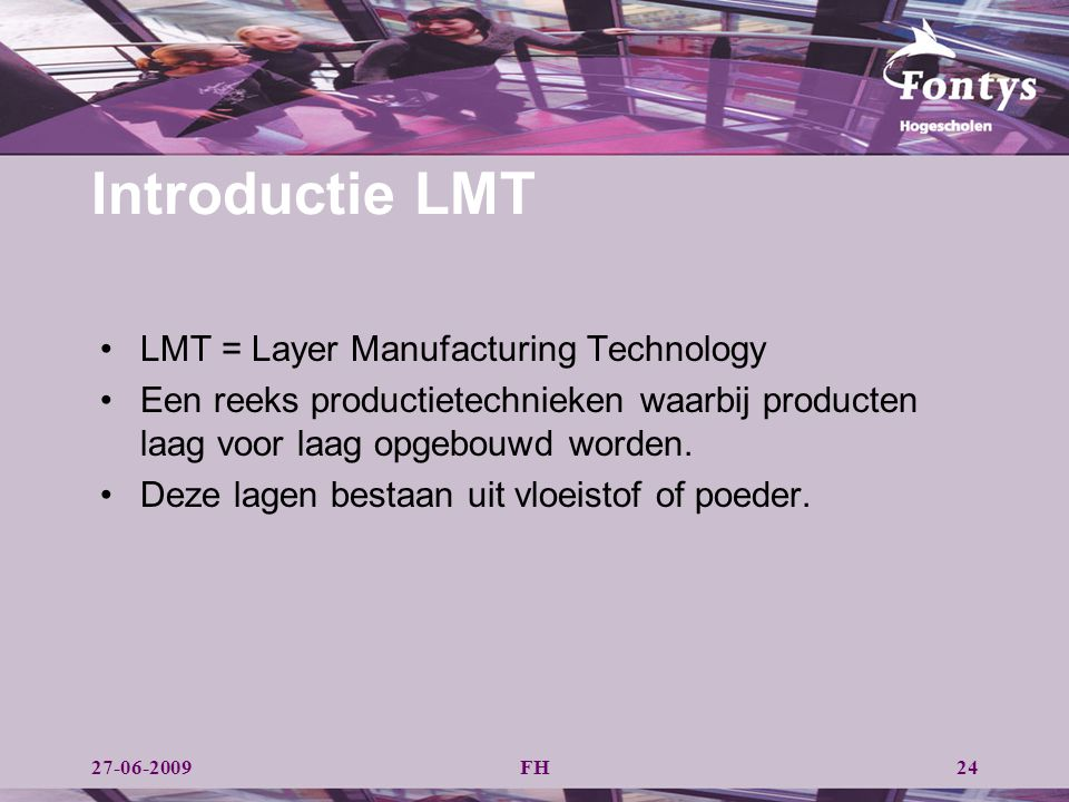 Introductie LMT LMT = Layer Manufacturing Technology