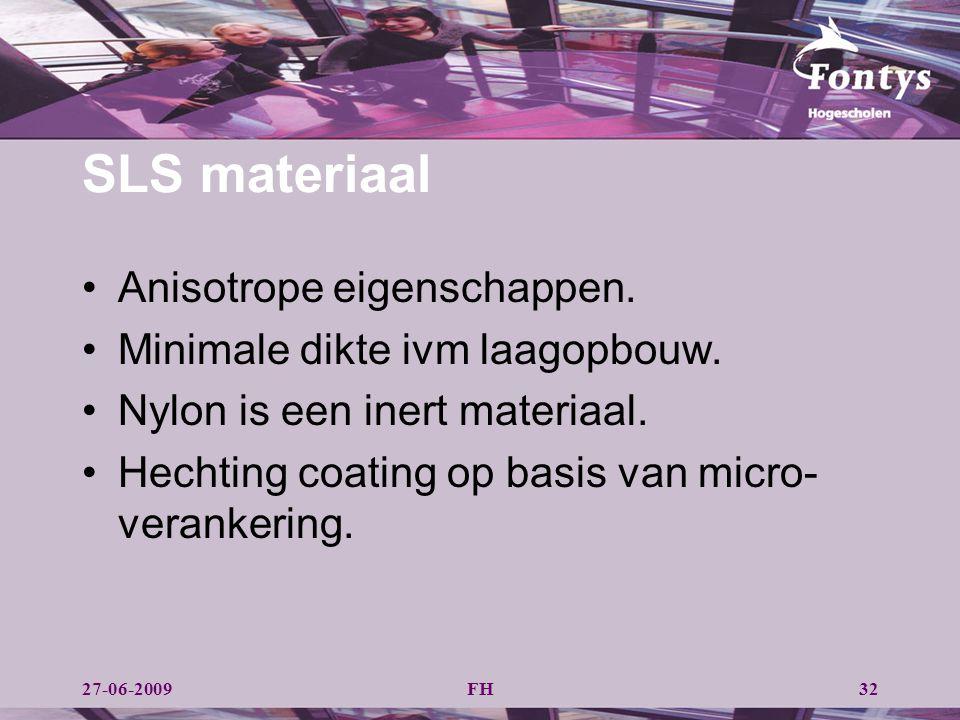 SLS materiaal Anisotrope eigenschappen. Minimale dikte ivm laagopbouw.