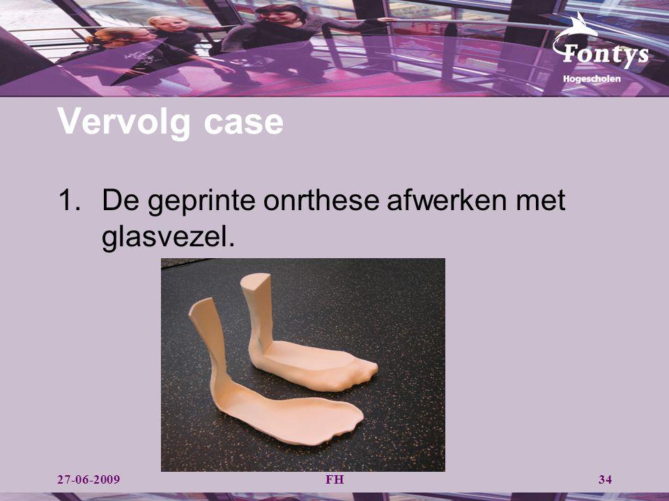 Vervolg case De geprinte onrthese afwerken met glasvezel. 27-06-2009