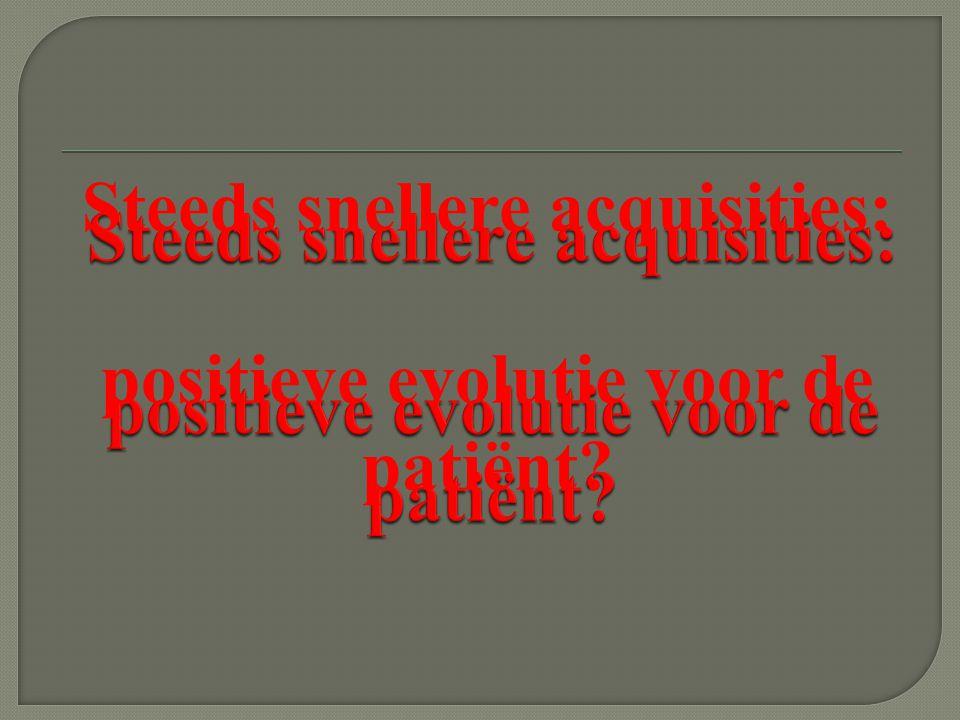 Steeds snellere acquisities: positieve evolutie voor de patiënt