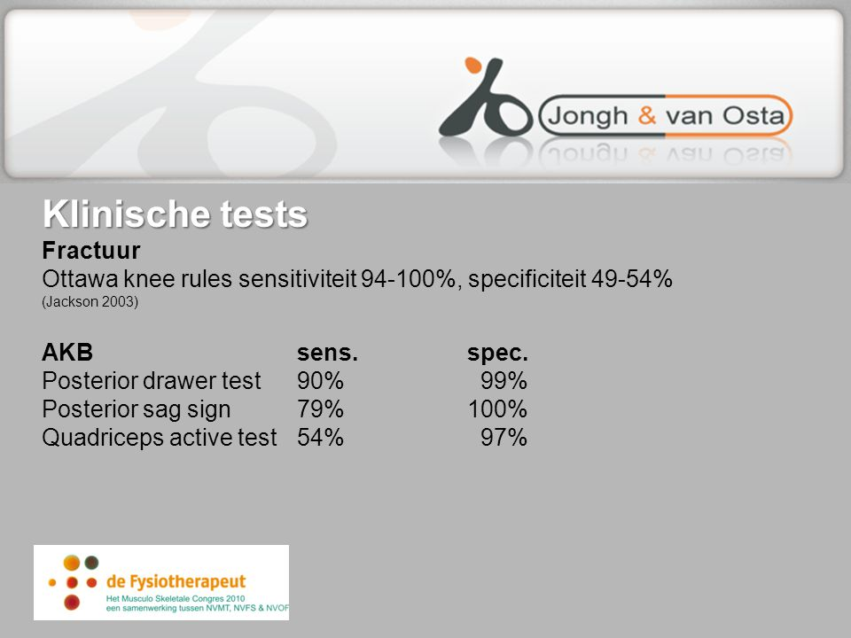 Klinische tests Fractuur Ottawa knee rules sensitiviteit 94-100%, specificiteit 49-54% (Jackson 2003) AKB sens. spec.