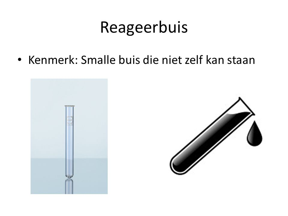 Reageerbuis Kenmerk: Smalle buis die niet zelf kan staan