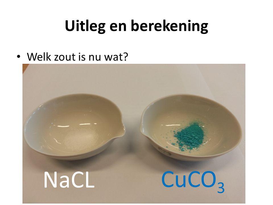 Uitleg en berekening Welk zout is nu wat NaCL CuCO3