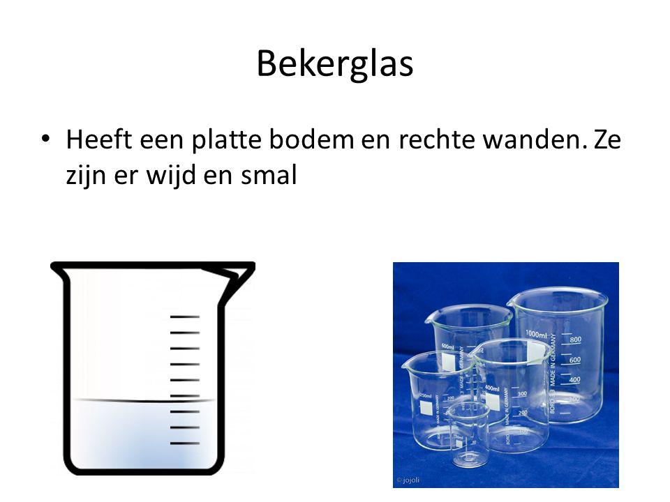 Bekerglas Heeft een platte bodem en rechte wanden. Ze zijn er wijd en smal