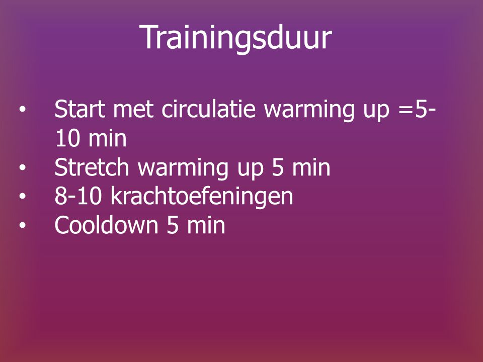 Trainingsduur Start met circulatie warming up =5-10 min