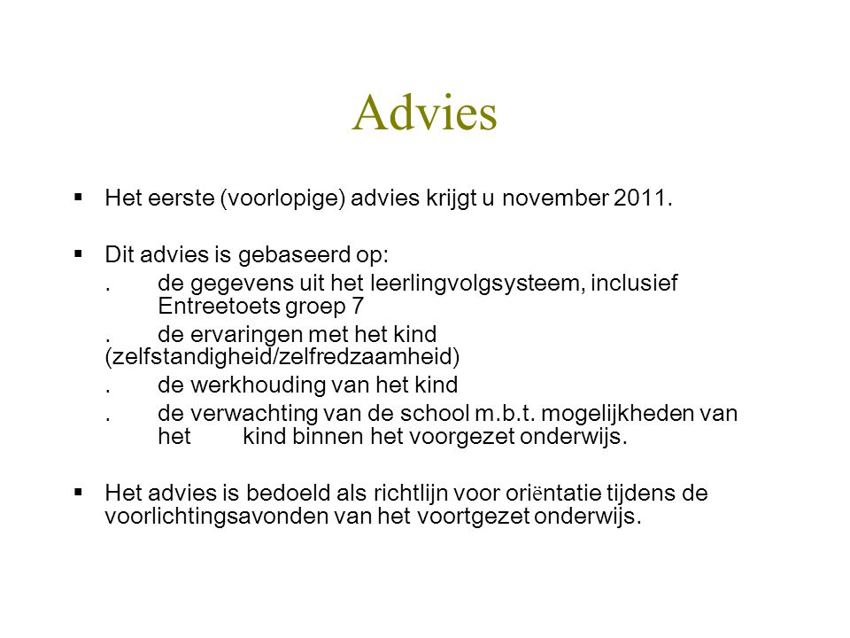 Advies Het eerste (voorlopige) advies krijgt u november 2011.