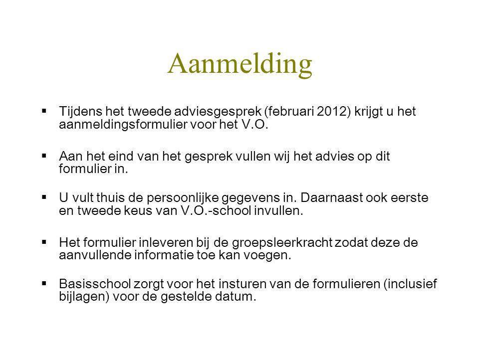 Aanmelding Tijdens het tweede adviesgesprek (februari 2012) krijgt u het aanmeldingsformulier voor het V.O.