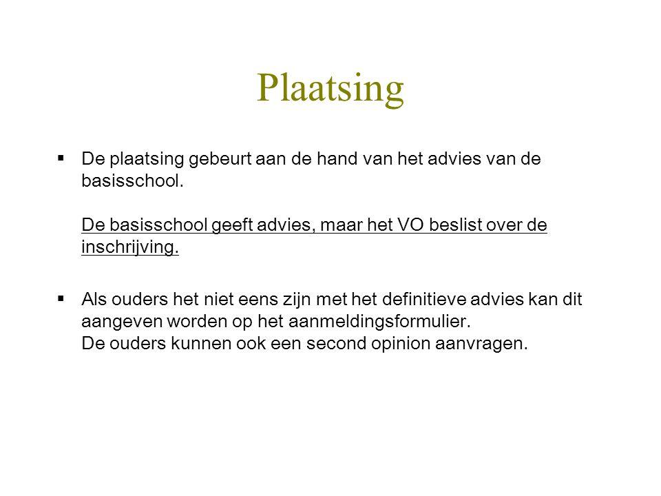 Plaatsing De plaatsing gebeurt aan de hand van het advies van de basisschool. De basisschool geeft advies, maar het VO beslist over de inschrijving.