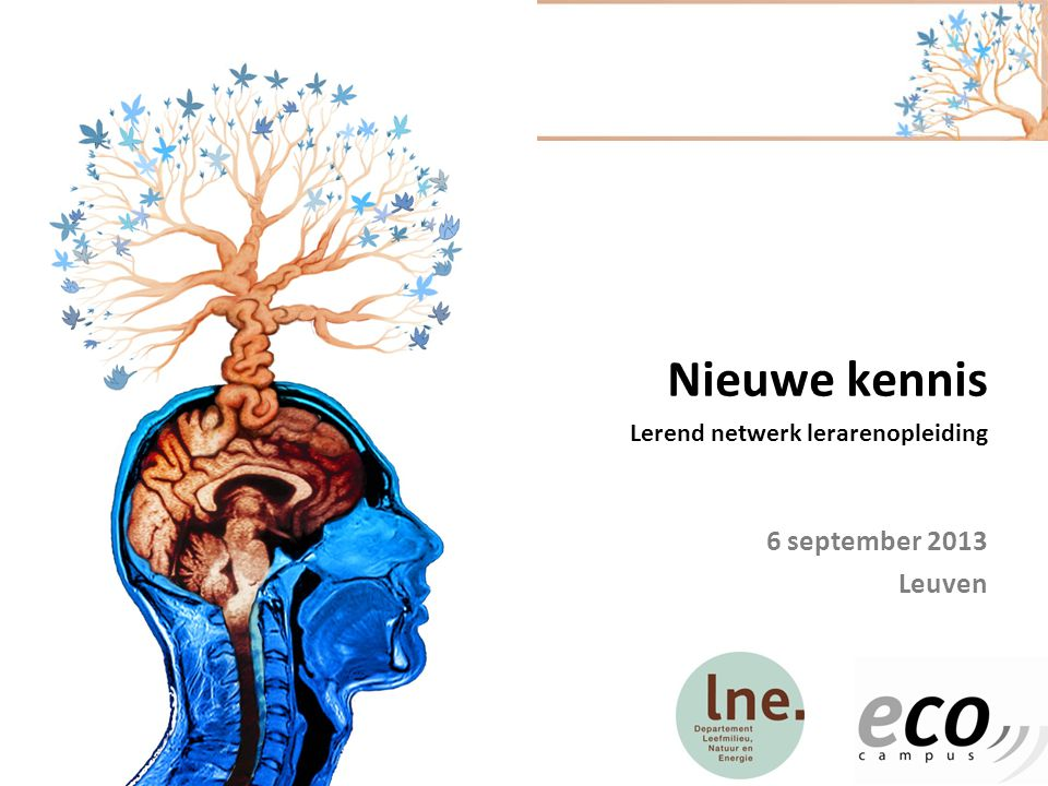 Nieuwe kennis Lerend netwerk lerarenopleiding 6 september 2013 Leuven
