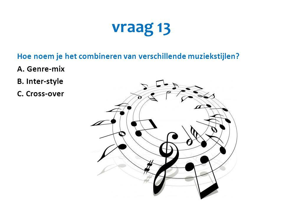 vraag 13 Hoe noem je het combineren van verschillende muziekstijlen.