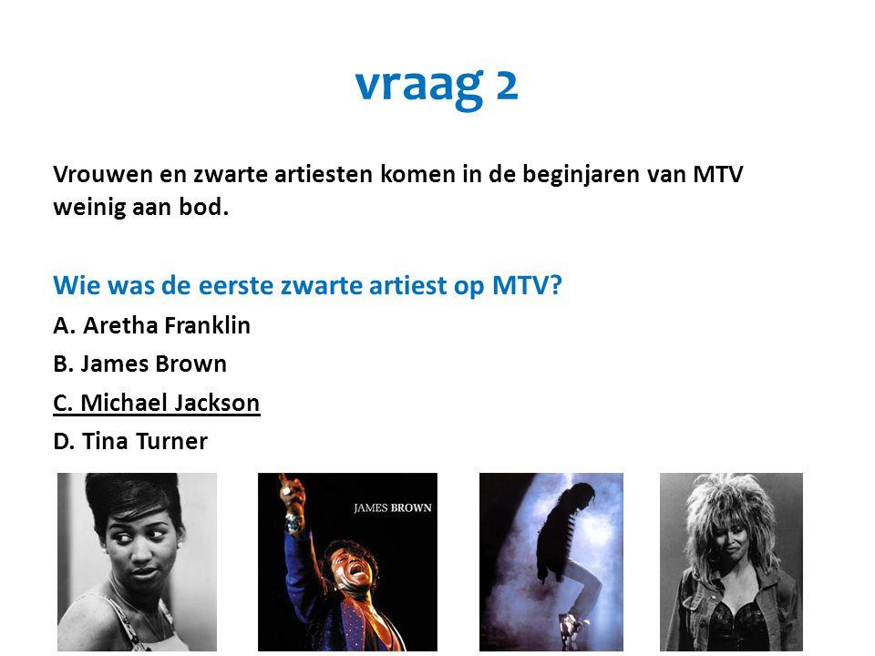 vraag 2 Wie was de eerste zwarte artiest op MTV