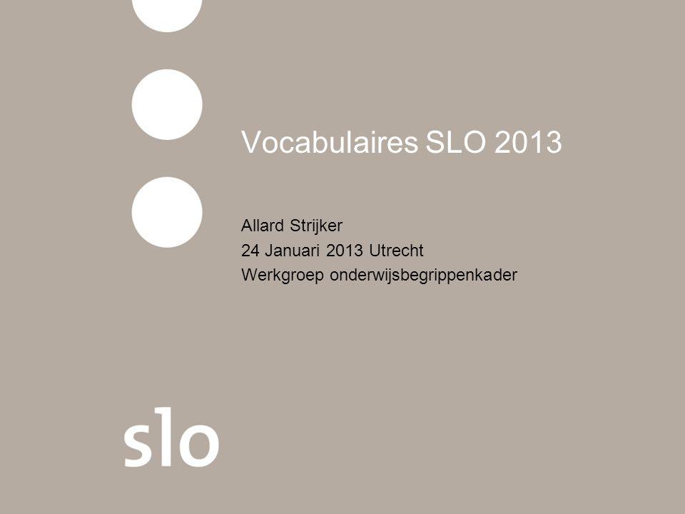 Vocabulaires SLO 2013 Allard Strijker 24 Januari 2013 Utrecht
