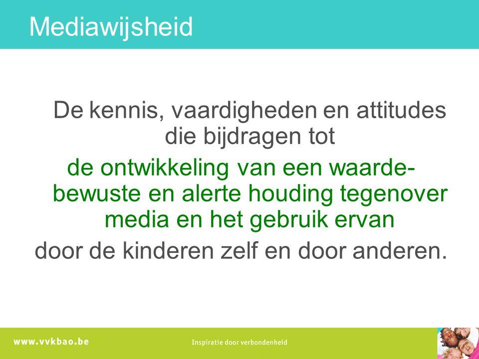 Mediawijsheid De kennis, vaardigheden en attitudes die bijdragen tot.