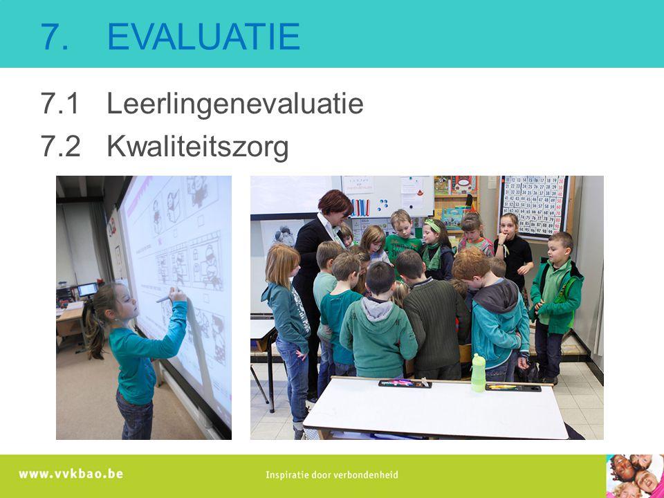 7. EVALUATIE 7.1 Leerlingenevaluatie 7.2 Kwaliteitszorg