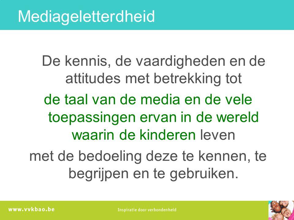 Mediageletterdheid De kennis, de vaardigheden en de attitudes met betrekking tot.