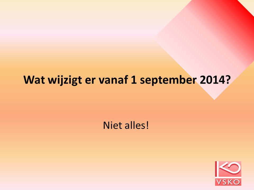 Wat wijzigt er vanaf 1 september 2014