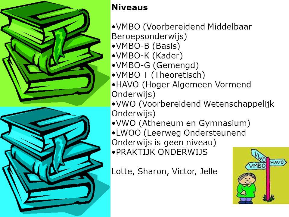 Niveaus VMBO (Voorbereidend Middelbaar Beroepsonderwijs) VMBO-B (Basis) VMBO-K (Kader) VMBO-G (Gemengd)